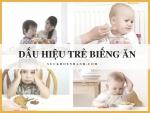 5 Dấu hiệu giúp bố mẹ nhanh chóng nhận ra trẻ biếng ăn