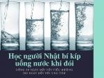 Học người Nhật bí kíp uống nước khi đói: Uống 30 ngày đối với tiểu đường, 180 ngày đối với ung thư