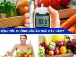 Bệnh tiểu đường nên ăn trái cây gì?