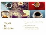 Nếu bạn đang uống cà phê, buộc bạn phải quan tâm đến ảnh hưởng của nó đến khỏe