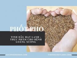 Tinh dầu hạt lanh - Thực phẩm bổ sung phốt pho cho bệnh loãng xương