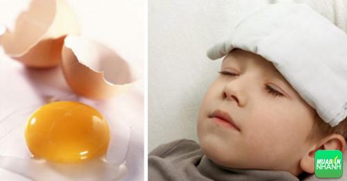 Sử dụng trứng khi bị sốt là sai lầm của rất nhiều người.