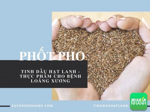 Tinh dầu hạt lanh - Thực phẩm bổ sung phốt pho cho bệnh loãng xương, 452, Phương Thảo, Cẩm Nang Sức Khỏe, 02/08/2017 17:58:29